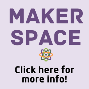 Makerspace click here for more info